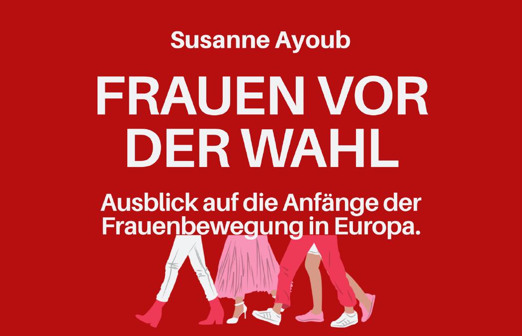 Frauen vor der Wahl - Ein Ausblick auf die Anfänge der Frauenbewegung in Europa