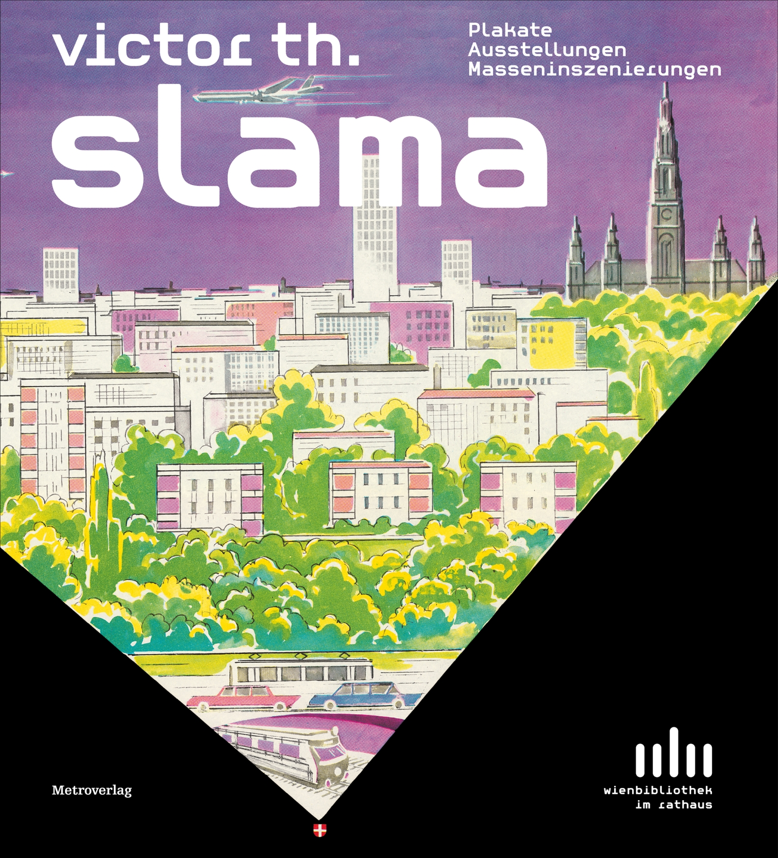 VICTOR TH. SLAMA – Plakate, Ausstellungen, Masseninszenierungen * 25. April bis 25. Oktober